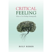 Critical Feeling: How to Use Feelings Strategically by Rolf Reber (Paperback, 2016)