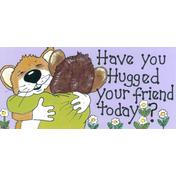 Have You Hugged Your Friend Sign