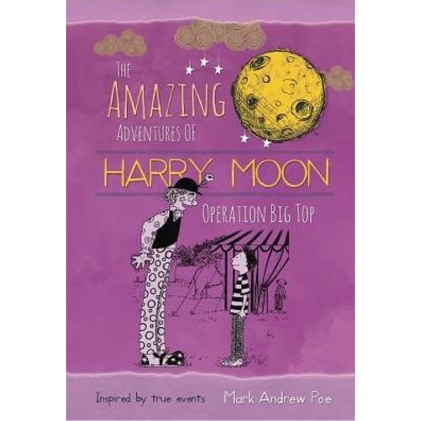 The Amazing Adventures of Harry Moon Operation Big Top Hardcover