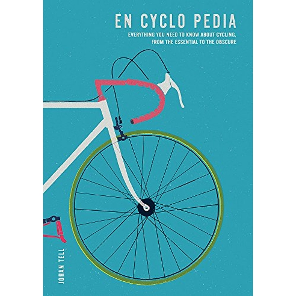 En Cyclo Pedia Everything you need to know about cycling, from the essential to the obscure Paperback / softback 2018