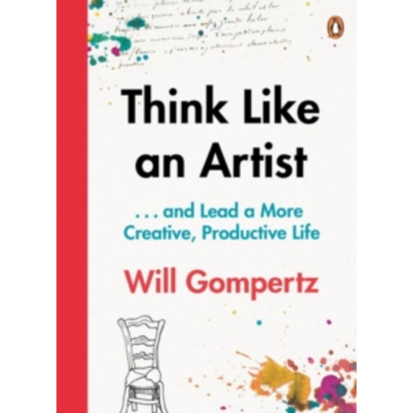 Think Like an Artist: . . . and Lead a More Creative, Productive Life by Will Gompertz (Paperback, 2015)