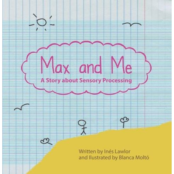 Max and Me: A Story About Sensory Processing by Ines Lawlor (Paperback, 2017)