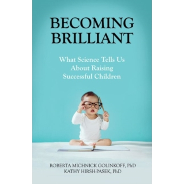 Becoming Brilliant : What Science Tells Us About Raising Successful Children