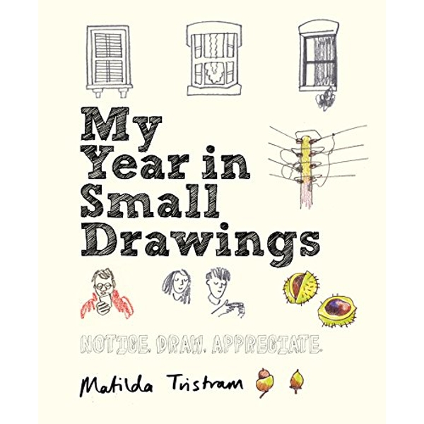My Year in Small Drawings: Notice, Draw, Appreciate by Matilda Tristram (Paperback, 2017)