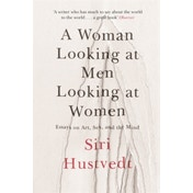 A Woman Looking at Men Looking at Women : Essays on Art, Sex, and the Mind Paperback