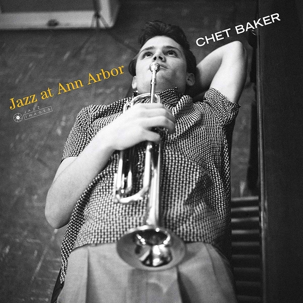 Chet Baker - Jazz At Ann Arbor (Gatefold Packaging. Photographs By William Claxton) Vinyl