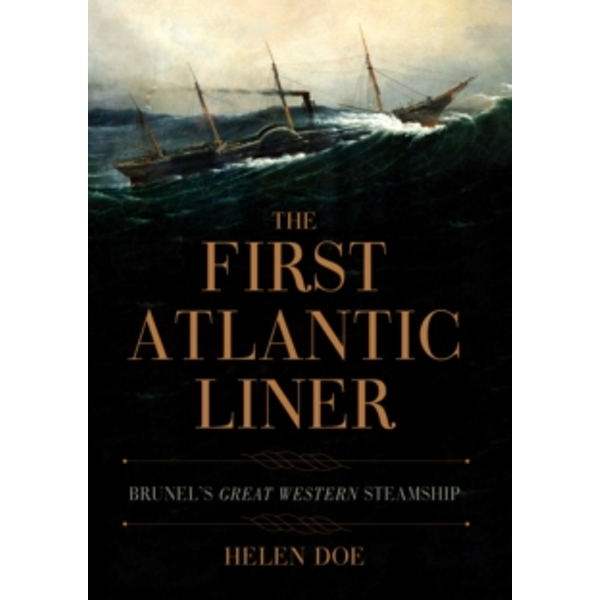 The First Atlantic Liner : Brunel's Great Western Steamship