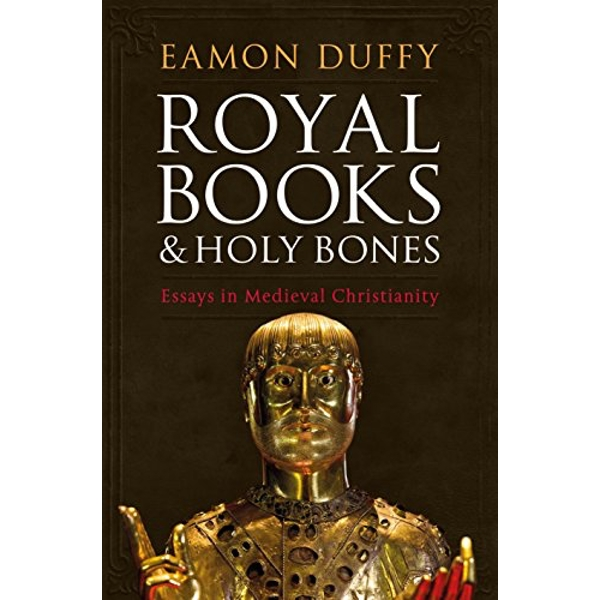 Royal Books and Holy Bones Essays in Medieval Christianity Hardback 2018