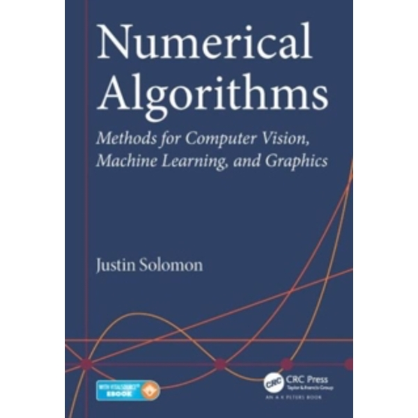 Numerical Algorithms : Methods for Computer Vision, Machine Learning, and Graphics