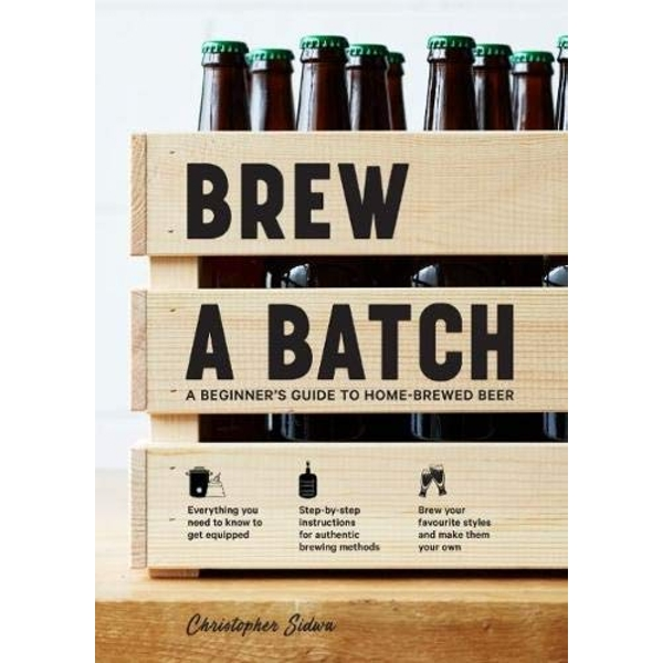 Brew a Batch A beginner's guide to home-brewed beer Hardback 2018