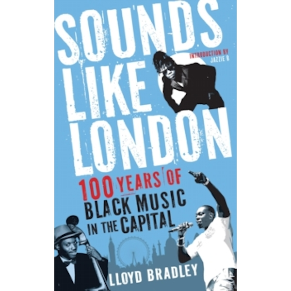 Sounds Like London: 100 Years of Black Music in the Capital by Lloyd Bradley (Paperback, 2013)