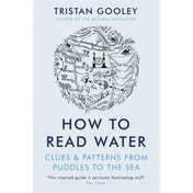 How To Read Water: Clues & Patterns from Puddles to the Sea by Tristan Gooley (Paperback, 2017)