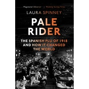Pale Rider: The Spanish Flu of 1918 and How it Changed the World by Laura Spinney (Paperback, 2018)