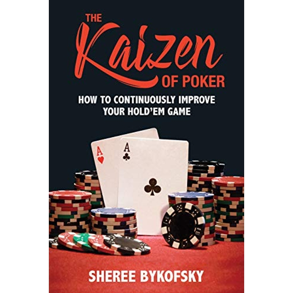 The Kaizen Of Poker How to Continuously Improve Your Hold'em Game Paperback / softback 2018