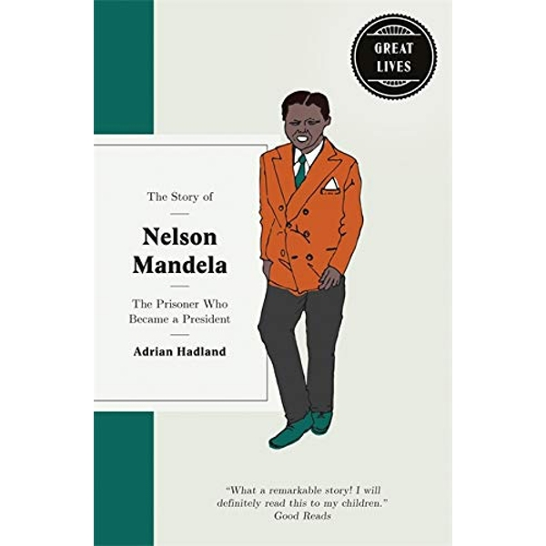 The Story of Nelson Mandela The prisoner who became a president Hardback 2018
