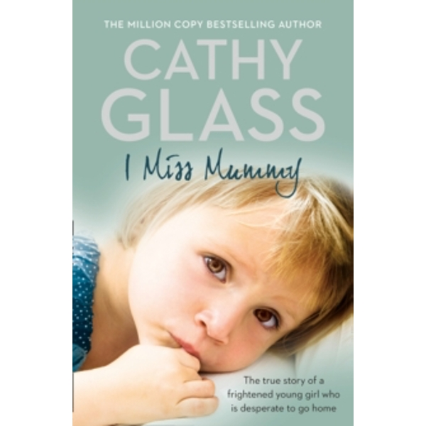 I Miss Mummy: The true story of a frightened young girl who is desperate to go home by Cathy Glass (Paperback, 2010)