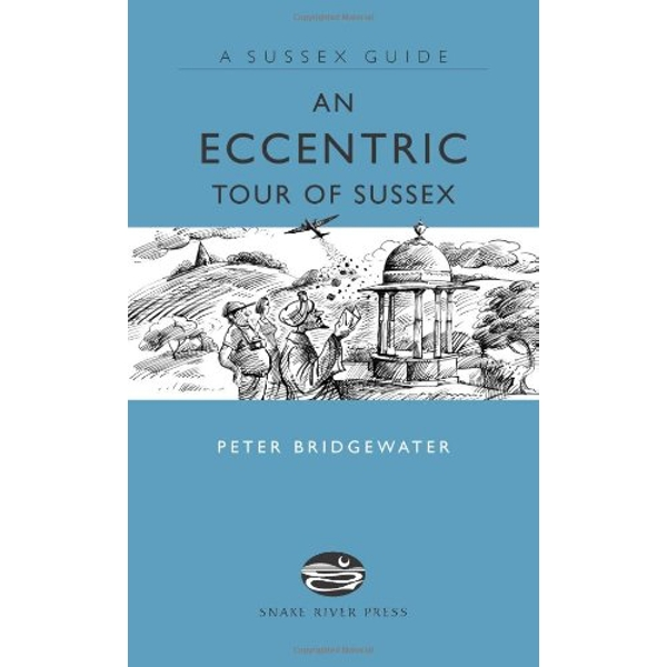 An Eccentric Tour of Sussex by Peter Bridgewater (Hardback, 2007)