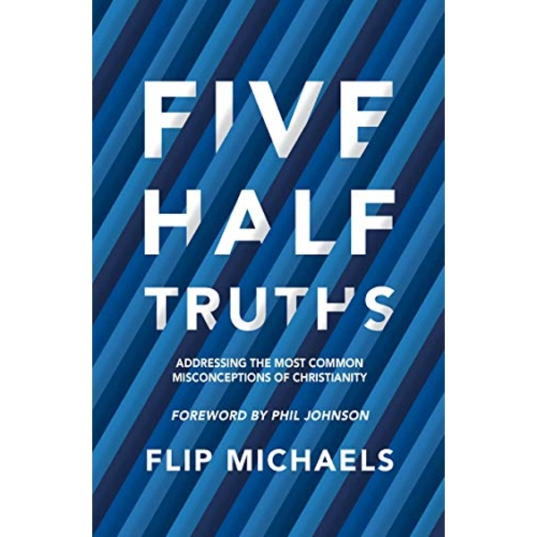 Five Half-Truths Addressing the Most Common Misconceptions of Christianity Paperback / softback 2018