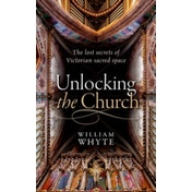 Unlocking the Church : The lost secrets of Victorian sacred space