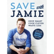 Save with Jamie: Shop Smart, Cook Clever, Waste Less Hardcover