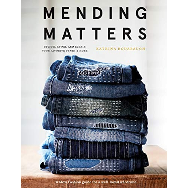 Mending Matters: Stitch, Patch, and Repair Your Favorite Denim & More  Hardback 2018