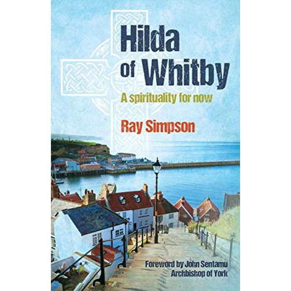 Hilda of Whitby: A Spirituality for Now by Ray Simpson (Paperback, 2014)