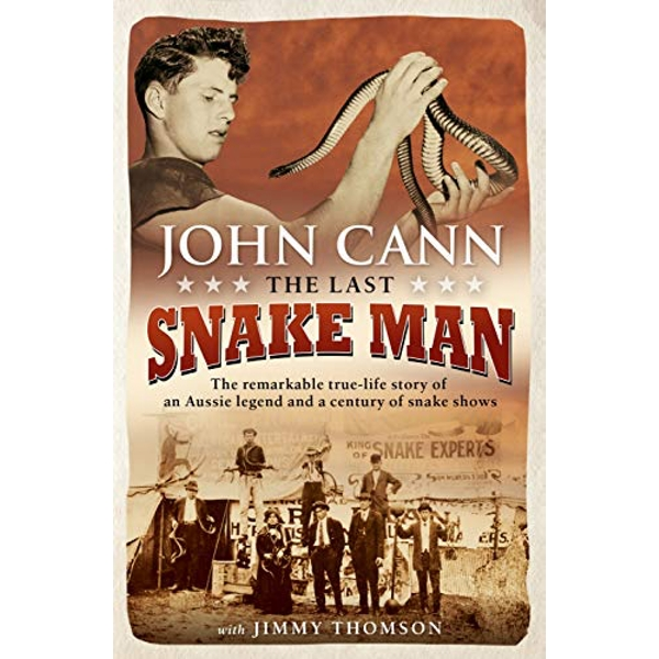 The Last Snake Man The remarkable true-life story of an Aussie legend and a century of snake shows Paperback / softback 2018