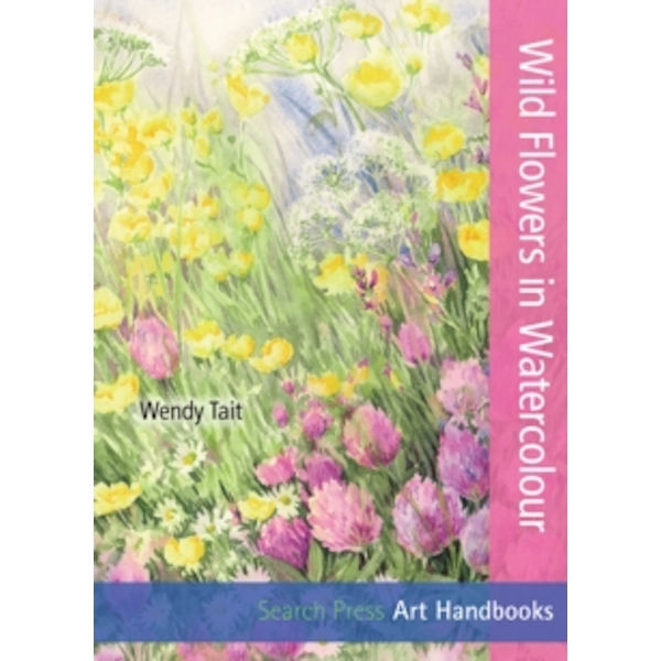 Art Handbooks: Wild Flowers in Watercolour by Wendy Tait (Paperback, 2013)