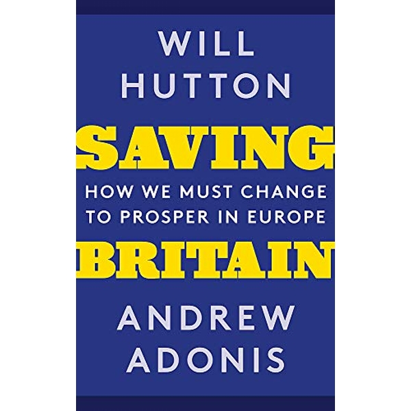 Saving Britain How We Must Change to Prosper in Europe Paperback / softback 2018