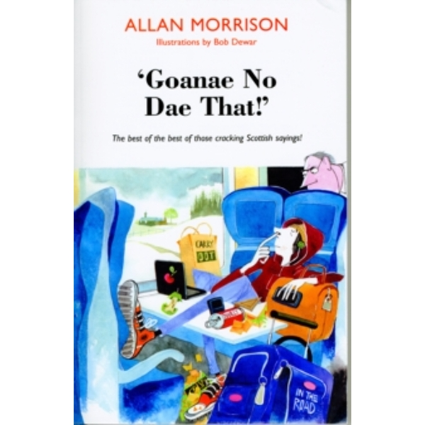 Goanae No Dae That!' : The best of the best of those cricking Scottish sayings!