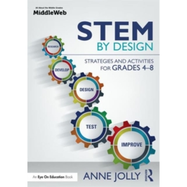 STEM by Design : Strategies and Activities for Grades 4-8