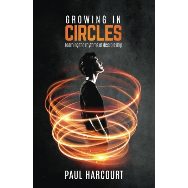 Growing in Circles: Learning the Rhythms of Discipleship by Paul Harcourt (Paperback, 2016)