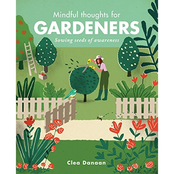 Mindful Thoughts for Gardeners Sowing Seeds of Awareness Hardback 2018