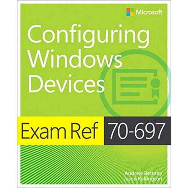 Exam Ref 70-697 Configuring Windows Devices by Jason Kellington, Andrew Bettany (Paperback, 2015)