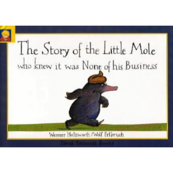 The Story of the Little Mole Who Knew it Was None of His Business by Werner Holzwarth (Hardback, 2001)