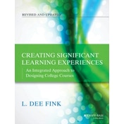 Creating Significant Learning Experiences: An Integrated Approach to Designing College Courses by L. Dee Fink (Paperback, 2013)