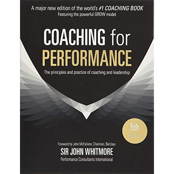 Coaching for Performance: The Principles and Practice of Coaching and Leadership FULLY REVISED 25TH ANNIVERSARY EDITION by John Whitmore (Paperback, 2017)