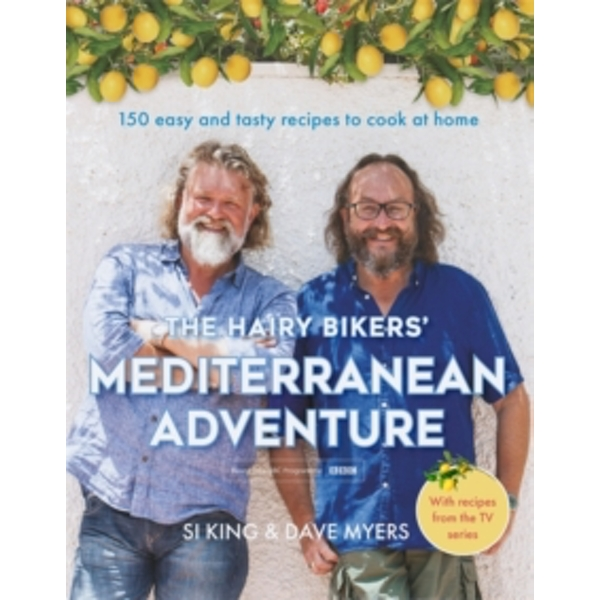 The Hairy Bikers' Mediterranean Adventure (TV tie-in) : 150 easy and tasty recipes to cook at home