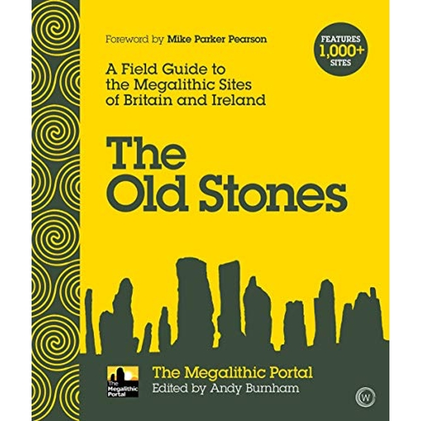 The Old Stones A Field Guide to the Megalithic Sites of Britain and Ireland Paperback / softback 2018