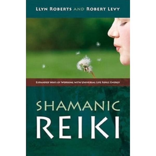 Shamanic Reiki : Expanded Ways of Working with Universal Life Force Energy