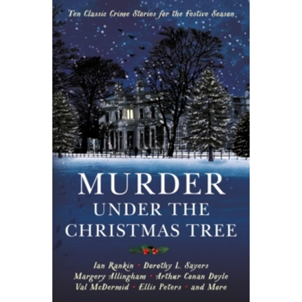 Murder under the Christmas Tree : Ten Classic Crime Stories for the Festive Season