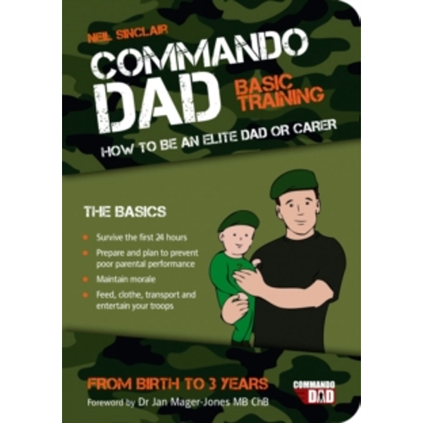 Commando Dad: Basic Training:How to be an Elite Dad or Carer. From Birth to Three Years by Neil Sinclair (Paperback, 2012)