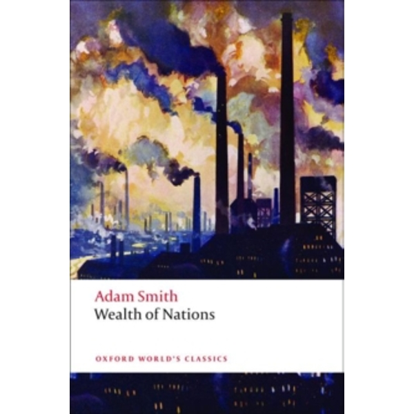 An Inquiry into the Nature and Causes of the Wealth of Nations: A Selected Edition by Adam Smith (Paperback, 2008)