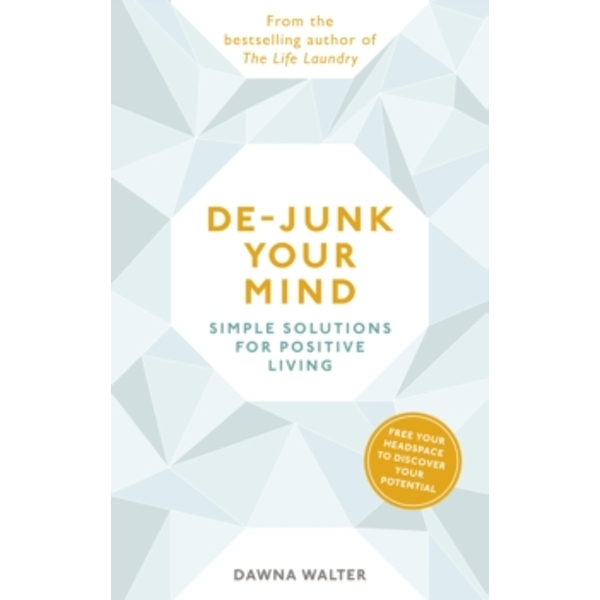 De-junk Your Mind: Simple Solutions for Positive Living by Dawna Walter (Paperback, 2005)