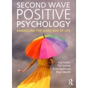 Second Wave Positive Psychology: Embracing the Dark Side of Life by Kate Hefferon, Piers Worth, Tim Lomas, Itai Ivtzan (Paperback, 2015)