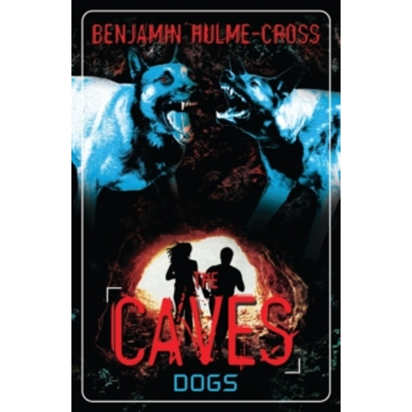 The Caves: Dogs: The Caves 2 by Benjamin Hulme-Cross (Paperback, 2014)