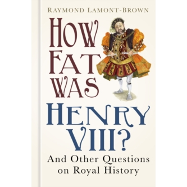 How Fat Was Henry VIII? : And 100 Other Questions on Royal History