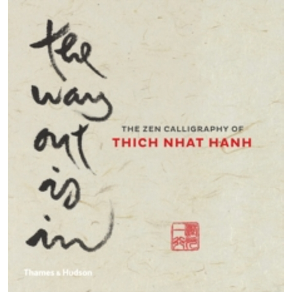 Way Out Is In: The Zen Calligraphy of Thich Nhat Hanh by Thich Nhat Hanh (Hardback, 2015)