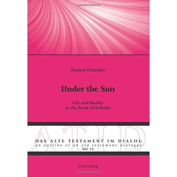 Under the Sun Life and Reality in the Book of Kohelet Paperback / softback 2018