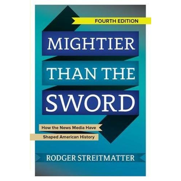 Mightier than the Sword: How the News Media Have Shaped American History by Rodger Streitmatter (Paperback, 2015)
